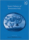 The Erotic Cultures of Renaissance Italy - Sara F. Matthews Grieco