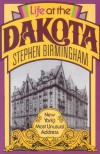 Life at the Dakota: New York's Most Unusual Address - Stephen Birmingham