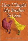 How I Taught My Brother to Cook: A Food Memoir and Guide to Simple Improvisational Cooking in the Tuscan, Provencal, and American Peasant Traditions - John Barrows