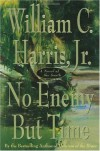 No Enemy But Time: A Novel of the South - William C.  Harris Jr.