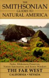 The Smithsonian Guides to Natural America: The Far West: California, Nevada - Dwight Holing