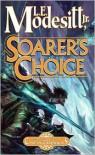 Soarer's Choice  - L.E. Modesitt Jr.