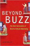 Beyond Buzz: The Next Generation of Word-Of-Mouth Marketing - Lois Kelly