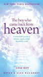 The Boy Who Came Back from Heaven: A Remarkable Account of Miracles, Angels, and Life Beyond This World - Alex Malarkey, Kevin Malarkey