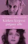 """""""Kätken kirjeesi patjani alle"""" : kirjeenvaihto 1971-2002 - Kari Koski, Sara Schwardt, Astrid Lindgren"""