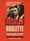 Russian Roulette - David Corn, Michael Isikoff, Peter Ganim