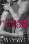 Addicted to You - Krista Ritchie, Becca Ritchie