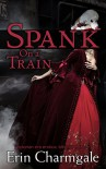 Spank on a Train (Victorian era erotica, billionaire, bdsm) - Erin Charmgale