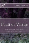 Fault or Virtue: An Imaginative Retelling of Jane Austen's 'Pride and Prejudice' - April Karber