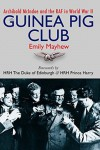 The Guinea Pig Club: Archbald McIndoe and the RAF in World War II - Emily Mayhew