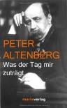 Was der Tag mir zuträgt : Auswahl aus seinen Büchern - Peter Altenberg, Karl Kraus