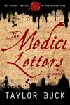 The Medici Letters: The Secret Origins of the Renaissance - Taylor Buck