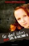 The Ghost Sisters and the Girl in Hallway B - Patricia Santos Marcantonio