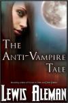 The Anti-Vampire Tale (The Anti-Vampire Tale, #1) - Lewis Aleman