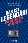 Das ist ... legendär!: Die 66 besten TV-Serien - Valerie Höhne, Oliver Hüttmann