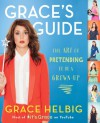 Grace's Guide The Art of Pretending to Be a Grown-up - Grace Helbig