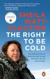 The Right to Be Cold - Sheila Watt-Cloutier