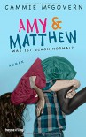 Amy & Matthew - Was ist schon normal?: Roman - Cammie McGovern, Beate Brammertz