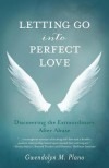 Letting Go into Perfect Love: Discovering the Extraordinary After Abuse - Gwendolyn M. Plano