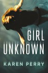 Girl Unknown: A Novel - Karen Perry