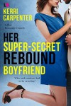 Her Super-Secret Rebound Boyfriend - Kerri Carpenter