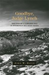 Goodbye, Judge Lynch: The End of the Lawless Era in Wyoming's Big Horn Basin - John W. Davis