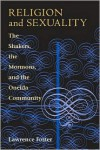 Religion and Sexuality: The Shakers, the Mormons, and the Oneida Community - Lawrence Foster