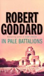 In Pale Battalions - Robert Goddard