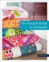 The Practical Guide to Patchwork: New Basics for the Modern Quiltmaker, 12 Quilt Projects - Elizabeth Hartman