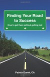 Finding Your Road to Success: How to get there without getting lost - Patrick  Daniel