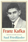 Franz Kafka: The Poet of Shame and Guilt (Jewish Lives) - Saul Friedländer