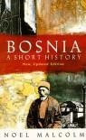 Bosnia: A Short History - Noel Malcolm
