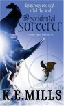 The Accidental Sorcerer: Rogue Agent: Book One - K. E. Mills