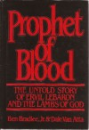 Prophet of Blood: The Untold Story of Ervil Lebaron and the Lambs of God - Ben Bradlee