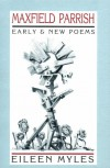 Maxfield Parrish: Early and New Poems - Eileen Myles