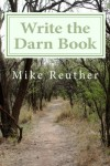 Write the Darn Book - Mike Reuther