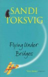 Flying Under Bridges - Sandi Toksvig