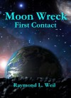Moon Wreck: First Contact (The Slaver Wars # 1) - Raymond L.  Weil
