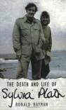 The Death and Life of Sylvia Plath - Ronald Hayman