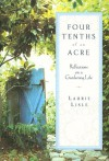 Four Tenths of an Acre: Reflections on a Gardening Life - Laurie Lisle