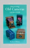 Discovering Old Cameras 1839-1939 (Shire Discovering) - Robert White