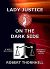 Lady Justice on the Dark Side - Robert Thornhill, Peg Thornhill