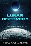Lunar Discovery: Let the Space Race Begin - Salvador Mercer