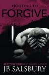By J.B. Salsbury Fighting to Forgive (The Fighting Series) (Volume 2) - J.B. Salsbury