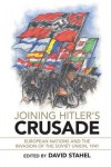 Joining Hitler's Crusade: European Nations and the Invasion of the Soviet Union, 1941 - David Stahel