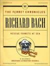 Rescue Ferrets at Sea - Richard Bach