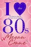 I Love the 80s [Paperback] - Megan Crane