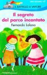 Il segreto del parco incantato - Fernando Lalana, Michela Finassi Parolo