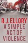 A Simple Act of Violence: A Thriller - R.J. Ellory