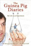 The Guinea Pig Diaries 1st (first) edition Text Only - A. J. Jacobs